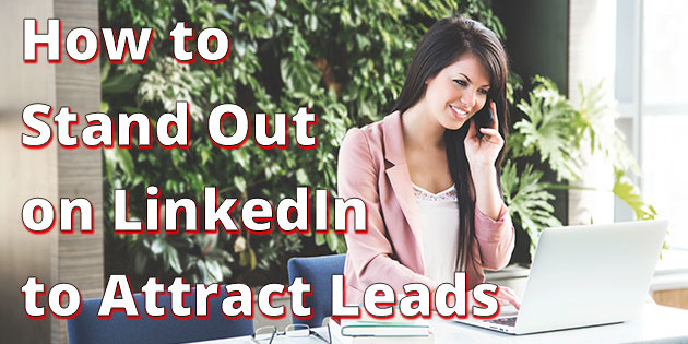 How to stand out on linkedin to attract leads