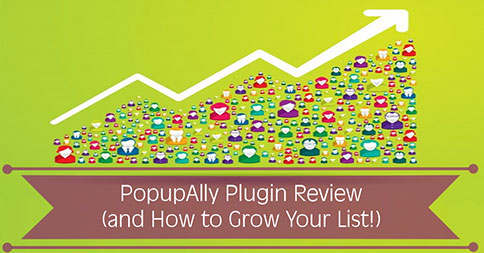 PopupAlly Plugin Review (and How to Grow Your List!)