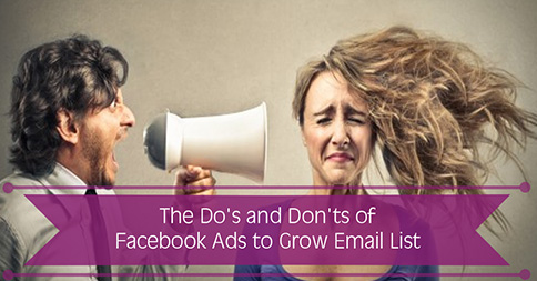 The Do's and Dont's of Using Facebook Ads to Grow Your Email List