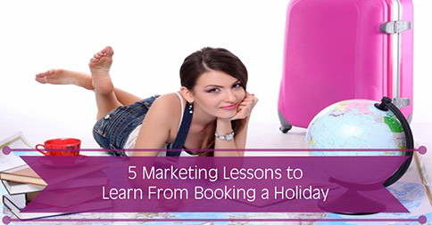 5 Marketing Lessons You Could Learn From Booking a Holiday