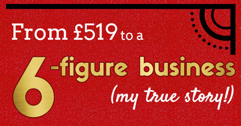 From £519 to a 6-figure business (my true story!)