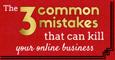 The 3 common mistakes that can kill your online business